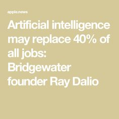 Artificial intelligence may replace of all jobs: Bridgewater founder Ray Dalio — Fox Business Ray Dalio, Artificial Intelligence, May, Budgeting, Investing, Sayings, Architecture, Luxury, Business