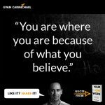 """""""You are where you are because of what you #believe."""" – Evan Carmichael #Believe"""