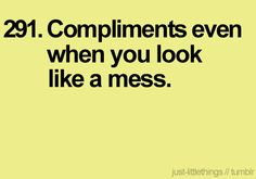#291: compliments even when you look like a mess.