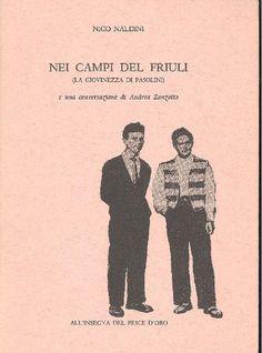 NALDINI Nico, Nei campi del Friuli (La giovinezza di Pasolini) e una conversazione di Andrea Zanzotto. Milano, Scheiwiller (Narratori), 1984