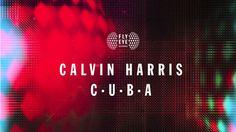Calvin Harris - C.U.B.A. very nice  job  on  your  music  i  love  it all
