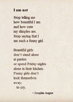 I'm not beautiful or smart or any of those things. If I were, I wouldn't be alone all the time