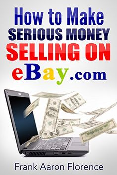 eBay the Easy Way: How to Make Serious Money Selling on eBay.com - Frank Aaron Florence. Shopswell | Shopping smarter together.™