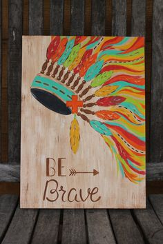 Indian Headdress Be Brave Painting On Wood By SouthwestSoule