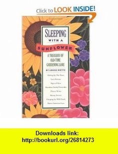 Sleeping with a Sunflower A Treasury of Old-Time Gardening Lore (9780882665023) Louise Riotte , ISBN-10: 0882665022  , ISBN-13: 978-0882665023 ,  , tutorials , pdf , ebook , torrent , downloads , rapidshare , filesonic , hotfile , megaupload , fileserve