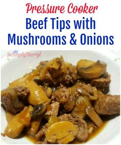 Beef Tips with Mushrooms and Onions. Looking for a simple to the dinner table meal? Try Beef Tips with Mushrooms and Onions in the pressure cooker for a simple, yet delicious dish.