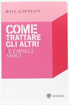 Come trattare gli altri e farseli amici: Amazon.it: Dale Carnegie, M. Marazza: Libri