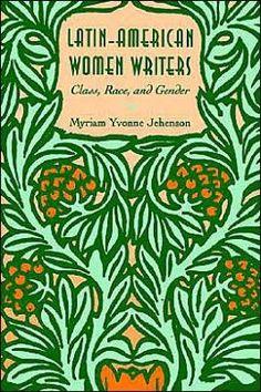 Latin-American women writers: class, race, and gender /      Myriam Yvonne Jehenson. -- New York : State University of New      York Press, cop. 1995 en http://absysnetweb.bbtk.ull.es/cgi-bin/abnetopac01?TITN=494653