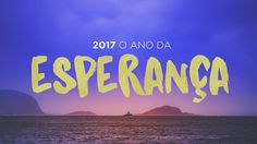 """""""2017: O Ano da Esperança"""" com Pr. Flauzilino Araújo dos Santos"""
