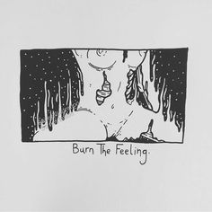 Burn The Feeling.