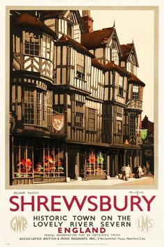 Shrewsbury is in the Western Midlands, almost to the border of Wales. Shrewsbury Ireland's Mansion was built in 1575 for a wool merchant named John Ireland. Claude Buckle captures the magic of this historic building in Shrewsbury, England Posters Uk, Train Posters, Railway Posters, Retro Posters, Movie Posters, Shrewsbury England, Shrewsbury Shropshire, Shrewsbury Abbey, Vintage Travel Decor