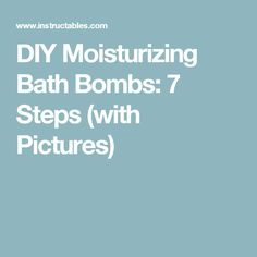 DIY Moisturizing Bath Bombs: 7 Steps (with Pictures)