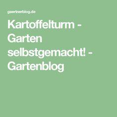 Kartoffelturm - Garten selbstgemacht! - Gartenblog