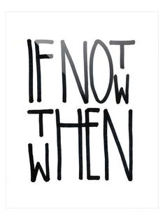 If Not Now Then When by Jon Lavoie (Plexiglass) by Two Palms Art Bazaar at Gilt frases na parede Search Results Quotes To Live By, Me Quotes, Motivational Quotes, Inspirational Quotes, The Words, Lettering, Typography, Inspire Me, Positive Quotes