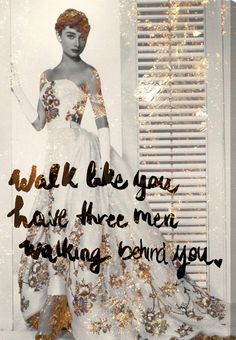 "Loving this vintage photo of Audrey Hepburn overlaid with the quote ""Walk like you have three men walking behind you"". This fabulous wall art would look adorable in the bedroom."