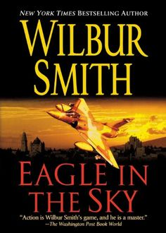 Books: Eagle in the Sky (Paperback) by Wilbur A. Wilbur Smith Books, Books To Read, My Books, Adventure Novels, Types Of Books, Thing 1, Book Authors, Great Books