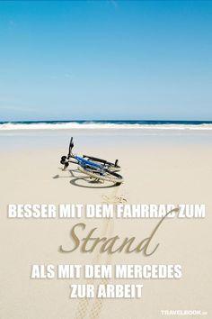 Besser mit dem Fahrrad zum Strand, als mit dem Mercedes zur Arbeit. #Lebensweisheit