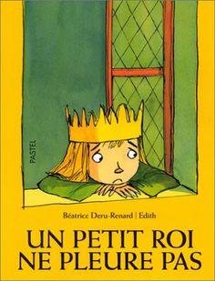 Léontine, princesse en salopette de Séverine Vidal et Soufie  Un petit roi ne pleure pas, de Béatrice Deru-Renard et Edith