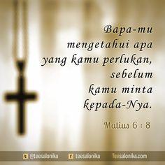 """karena Bapamu mengetahui apa yang kamu perlukan, sebelum kamu minta kepada-Nya.""  ~Matius 6:8"