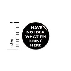 Backpack Pin Button Funny I Have No Idea What I'm Doing