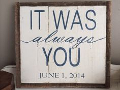 It Was Always You  Personalized Wedding Sign by TheCraftedCottage