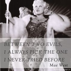 Mae West who came up with some of the best and wittiest quotes around