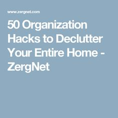 50 Organization Hacks to Declutter Your Entire Home - ZergNet