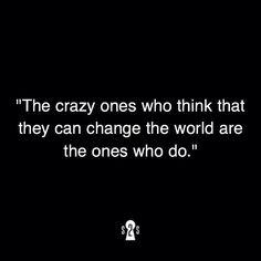 The crazy ones ..