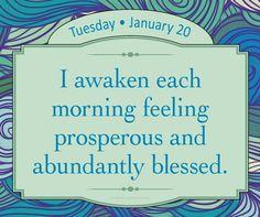 I awaken each morning feeling prosperous and abundantly nlessed.
