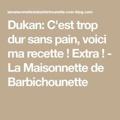 Dukan: C'est trop dur sans pain, voici ma recette ! Extra ! - La Maisonnette de Barbichounette