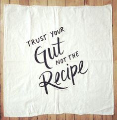 Trust Your Gut not the Recipe floursack towel by NourishingNotes | Part of Renegade Craft Fair 2013 Winter Market in Chicago, IL | http://www.renegadecraft.com/chicago-winter-home