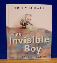 The Invisible Boy by Trudy Ludwig - BEST 2013 book on my shelf!