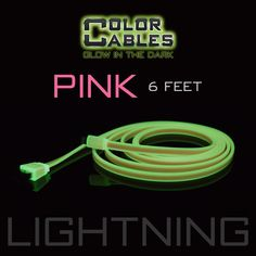 Glow in the Dark Charge & Sync Data Cable By Color Cables. Apple Lightning: PINK (6 Feet) (GLOWING) ----- FEATURES: GLOW IN THE DARK: Photo-luminescencent EASY TO CONNECT: EXTRA STRONG & TOUGH: TANGLE PROOF: DIFFERENT COLORS: Blue, Red, Orange, Green, Purple, Grey & Pink DIFFERENT SIZES: 3 Feet & 6 Feet Apple Lightning For: iPhone, iPad, & iPod (New generation) Micro USB For Android, Windows, and Blackberry 30 Pin Dock For: iPhone, iPad, & iPod (old generation)