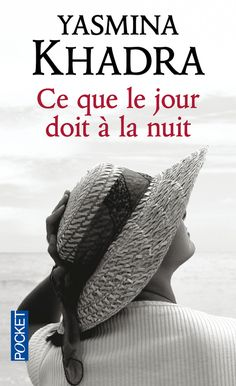 Ce que le jour doit a la nuit by Yasmina Khadra, available at Book Depository with free delivery worldwide.
