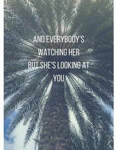 And everybody's watching her but she's looking at you.