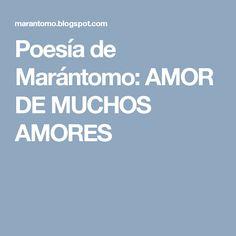 Poesía de Marántomo: AMOR DE MUCHOS AMORES Amor