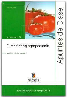 El marketing Agropecuario. Apuntes de clase N.º 59- Gustavo Correa Assmus - Universidad de La Salle    http://www.librosyeditores.com/tiendalemoine/administracion-de-empresas-agropecuarias/2354-el-marketing-agropecuario-apuntes-de-clase-n-59.html    Editores y distribuidores.