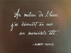 In the midst of winter, I discovered in me, an invincible summer - Albert Camus Albert Camus, French Words, French Quotes, French Sayings, Camus Quotes, Me Quotes, Humour Quotes, Tattoo Quotes About Life, Chalkboard Lettering
