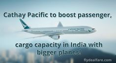 #CathayPacific TO BOOST PASSENGER & CARGO CAPACITY IN INDIA WITH BIGGER PLANES!  Cathay, which can only operate a limited number of flights to India due to bilateral constraints, plans to fly bigger planes between #Mumbai and #HongKong to boost its passenger and cargo #BusinessinIndia.