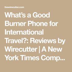 What's a Good Burner Phone for International Travel? Dual Sim Phones, Online Travel Sites, Google Voice, Travel Reviews, New York Times