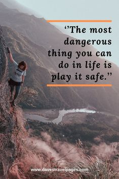 The most dangerous thing you can do in life is play it safe. Hiking Quotes, Travel Quotes, Mountain Qoutes, Inspiring Quotes, Motivational Quotes, Climbing Quotes, View Quotes, Love Shayri, Weekend Breaks