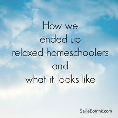 This sounds like us:: How we ended up relaxed homeschoolers and what it looks like...