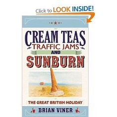 Cream Teas, Traffic Jams And Sunburn: The Great British Holiday. Brian Viner Loved his Tales from the Country Do Love, Love Him, Blackpool Rock, British Holidays, Seaside Holidays, British Seaside, Cream Tea, Holiday Essentials, Great British