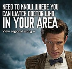 Need to know where you can watch doctor who in your area? view regional listing