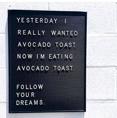 Yesterday, I really wanted avocado toast. Now I'm eating avocado toast. Follow your dreams.