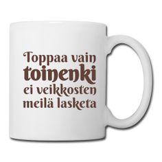 Toppaa vain toinenki ei veikkosten meilä lasketa -kahvimukit.  #meankieli #tornionjokilaakso #sananlasku #muki #spreadshirt #knappidesing