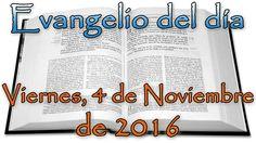 Evangelio del día (Viernes, 4 de Noviembre de 2016)