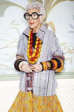 Iris Apfel - (born August 29, 1921, Astoria, Queens, New York) Apfel consults and lectures about style and other fashion topics. In 2013, she was listed as one of the fifty best-dressed over 50s by The Guardian
