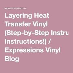 Layering Heat Transfer Vinyl (Step-by-Step Instructions!) / Expressions Vinyl Blog