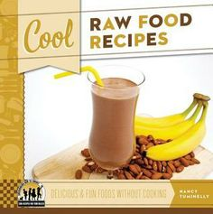 Cool Raw Food Recipes: Delicious & Fun Foods Without Cooking by Nancy Tuminelly 641.5 TUM Presents kid-friendly recipes for such raw food dishes as hummus dip and fridge cookies, and covers basic baking techniques, tools, and ingredients.